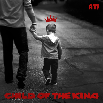ATJ - Child of the King